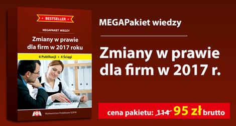 """Mega pakiet wiedzy """"Zmiany w prawie dla firm w 2017 r.""""."""