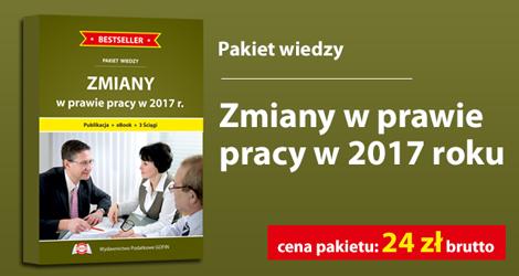 """Pakiet wiedzy """"Zmiany w prawie pracy w 2017 r.""""."""