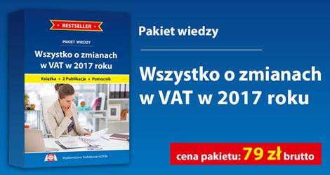 """Pakiet wiedzy """"Wszystko o zmianach w VAT w 2017 roku""""."""