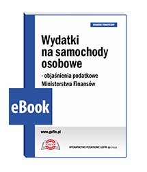 Wydatki na samochody osobowe - objaśnienia podatkowe Ministerstwa Finansów