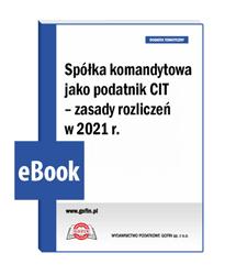 Spółka komandytowa jako podatnik CIT - zasady rozliczeń w 2021 r.
