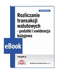 Rozliczanie transakcji walutowych - podatki i ewidencja księgowa