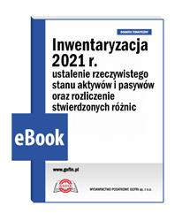 Inwentaryzacja 2021 r. ustalenie rzeczywistego stanu aktywów i pasywów oraz rozliczenie stwierdzonych różnic